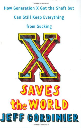 9780670018581: X Saves the World: How Generation X Got the Shaft but Can Still Keep Everything from Sucking