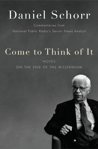 Come to Think of It; Notes on the End of the Millennium: Schorr, Daniel