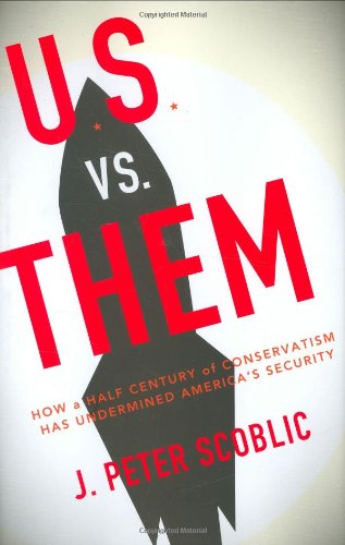 9780670018826: U.S. Versus Them: How a Half-Century of Conservatism Has Undermined America's Security