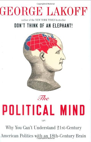 9780670019274: The Political Mind: Why You Can't Understand 21st-Century American Politics with an 18th-Century Brain