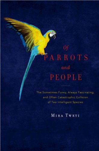 9780670019694: Of Parrots and People: The Sometimes Funny, Always Fascinating, and Often Catastrophic Collision of Two Intelligent Species