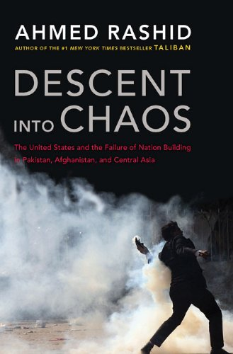Descent into chaos. The United States and the failure nation building in Pakistan, Afghanistan, a...