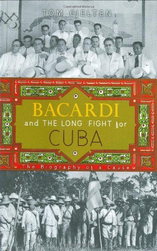 Bacardi and the Long Fight for Cuba; The Biography of a Cause