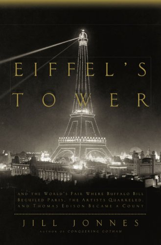9780670020607: Eiffel's Tower: And the World's Fair Where Buffalo Bill Beguiled Paris, theArtists Quarreled, and Thomas Edison Became a Count