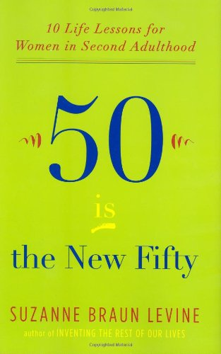Fifty Is the New Fifty: Ten Life: Levine, Suzanne Braun