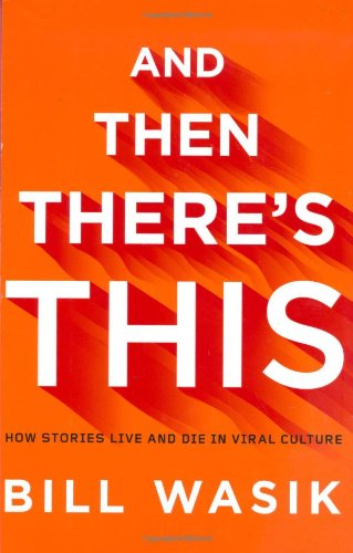 9780670020843: And Then There's This: How Stories Live and Die in Viral Culture