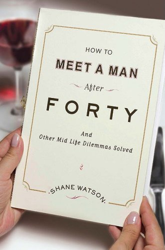 9780670020850: How to Meet a Man After Forty: And Other Midlife Dilemmas Solved