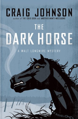 The Dark Horse: A Walt Longmire Mystery (Walt Longmire Mysteries): Johnson, Craig