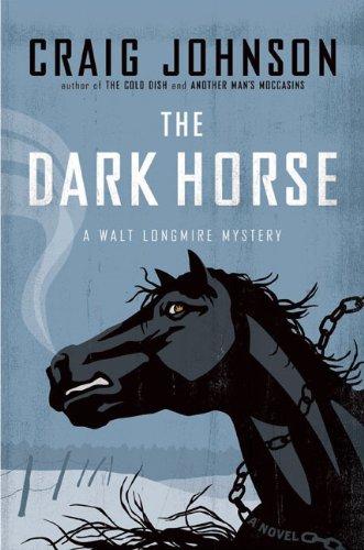 The Dark Horse: A Walt Longmire Mystery (Walt Longmire Mysteries): Johnson, Craig