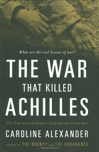 9780670021123: The War That Killed Achilles: The True Story of Homer's Iliad and the Trojan War