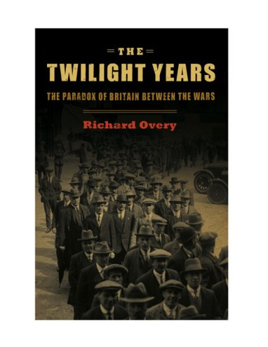 The Twilight Years: The Paradox of Britain Between the Wars (067002113X) by Richard Overy