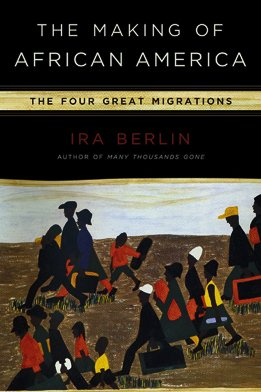 THE MAKING OF AFRICAN AMERICA; The four great migrations
