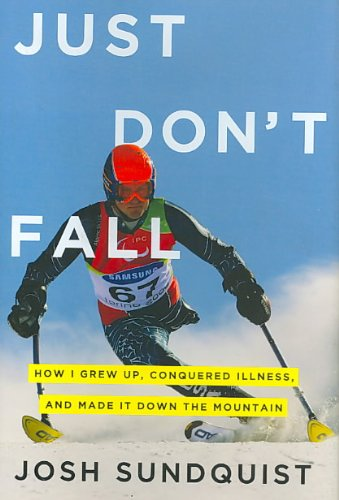 9780670021468: Just Don't Fall: How I Grew Up, Conquered Illness, and Made It Down the Mountain