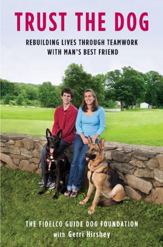 9780670021512: Trust the Dog: Rebuilding Lives Through Teamwork with Man's Best Friend