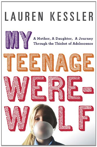 9780670021697: My Teenage Werewolf: A Mother, a Daughter, a Journey Through the Thicket of Adolescence