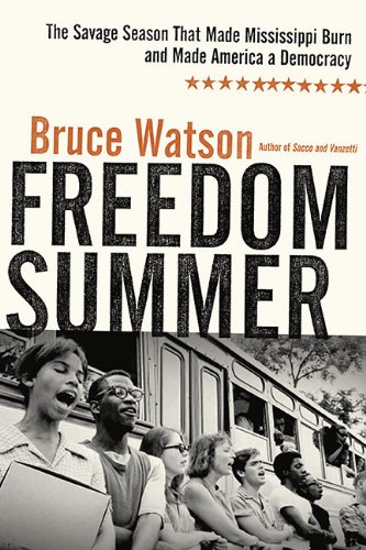 FREEDOM SUMMER; THE SAVAGE SEASON THAT MADE MISSISSIPPI BURN AND MADE AMERICA A DEMOCRACY.