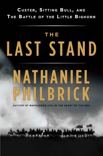 The Last Stand: Custer, Sitting Bull, and the Batt