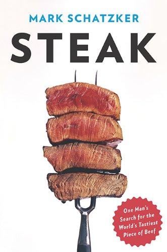 Steak: One Man's Search for the World's Tastiest Piece of Beef: Schatzker, Mark
