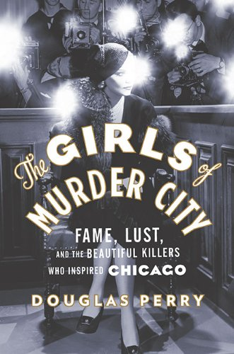 9780670021970: The Girls of Murder City: Fame, Lust, and the Beautiful Killers Who Inspired Chicago