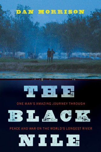9780670021987: The Black Nile: One Man's Amazing Journey Through Peace and War on the World's Longest River