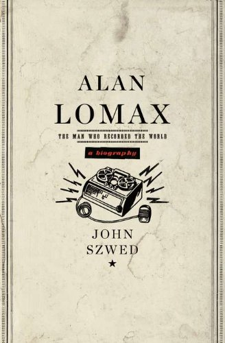 9780670021994: Alan Lomax: The Man Who Recorded the World