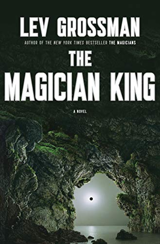 The Magician King A Novel Magicians Trilogy By Lev Grossman