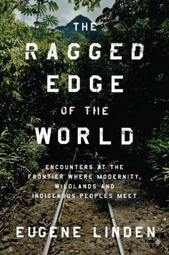 9780670022519: The Ragged Edge of the World: Encounters at the Frontier Where Modernity, Wildlands, and Indigenous Peoples Me et