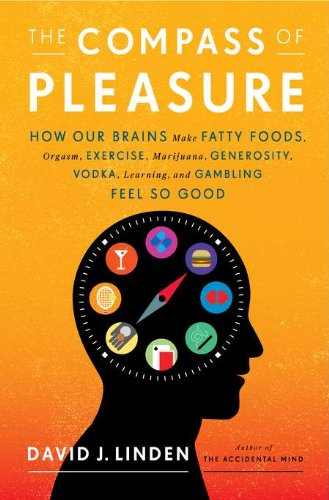 9780670022588: The Compass of Pleasure: How Our Brains Make Fatty Foods, Orgasm, Exercise, Marijuana, Generosity, Vodka, Learning, and Gambling Feel So Good