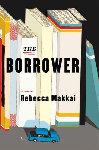 The Borrower: A Novel: Makkai, Rebecca