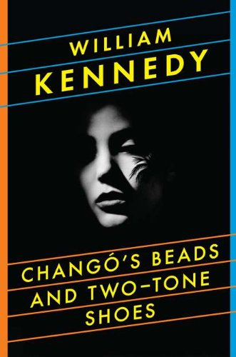 Chango's Beads and Two-Tone Shoes (Signed First Edition): William Kennedy
