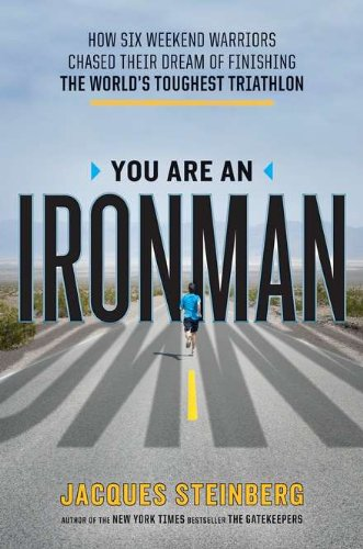 9780670023028: You Are an Ironman: How Six Weekend Warriors Chased Their Dream of Finishing the World's Toughest Tr iathlon