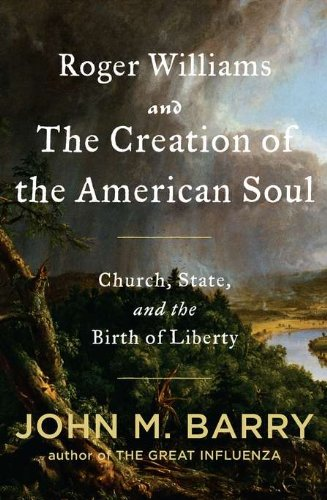 Roger Williams and the Creation of the American Soul: Church, State, and the Birth of Liberty (...