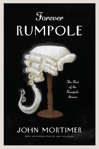 Forever Rumpole: The Best of the Rumpole Stories