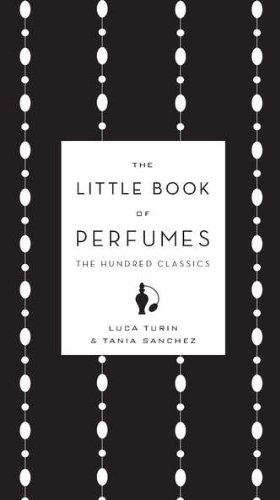 The Little Book of Perfumes : The Hundred Classics 9780670023103 The quintessential guide to the one hundred most glorious perfumes in the world. When Luca Turin and Tania Sanchez published Perfumes: T