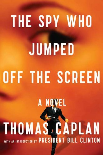 The Spy Who Jumped Off the Screen: A Novel: Caplan, Thomas Intro. by President Bill Clinton