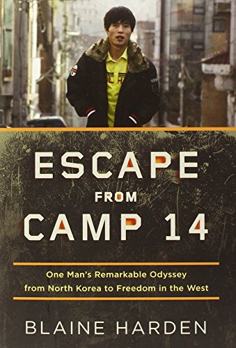 Escape from Camp 14: One Man's Remarkable: Blaine Harden