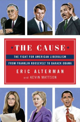 9780670023431: The Cause: The Fight for American Liberalism from Franklin Roosevelt to Barack Obama