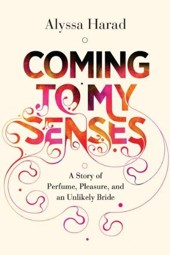 9780670023615: Coming to My Senses: A Story of Perfume, Pleasure, and an Unlikely Bride