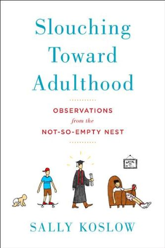 9780670023622: Slouching Toward Adulthood: Observations from the Not-So-Empty Nest