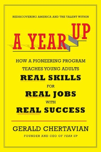 9780670023776: A Year Up: How a Pioneering Program Teaches Young Adults Real Skills for Real Jobs-With Rea l Success