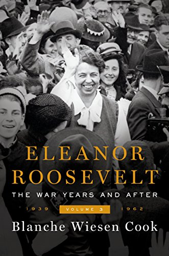 Eleanor Roosevelt, Volume 3: The War Years and After, 1939-1962: Blanche Wiesen Cook