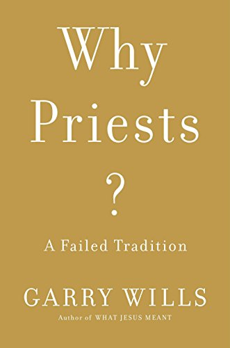 Why Priests?: A Failed Tradition (9780670024872) by Garry Wills