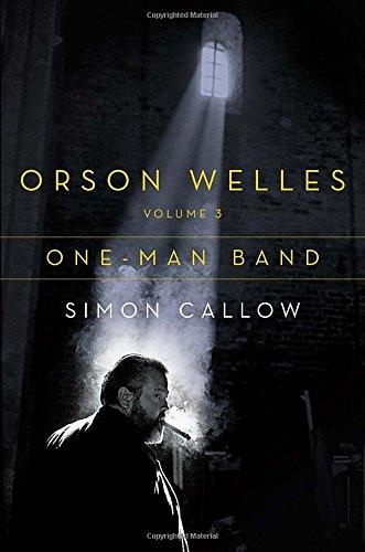 Orson Welles, Volume 3: One-Man Band (Hardcover): Simon Callow