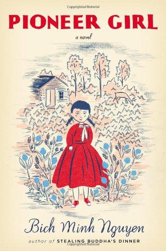 Pioneer Girl: A Novel: Nguyen, Bich Minh