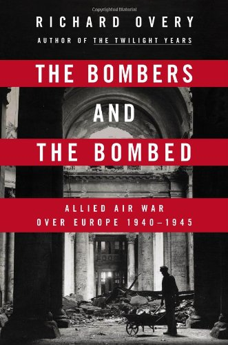 The Bombers and the Bombed: Allied Air War Over Europe 1940-1945 (0670025151) by Richard Overy