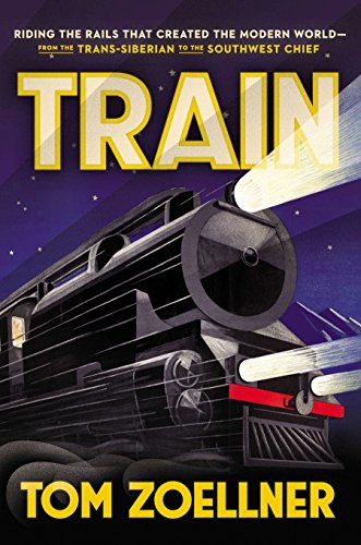 9780670025282: Train: Riding the Rails That Created the Modern World--From the Trans-Siberian to the Southwest Chief