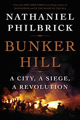 Bunker Hill: A City, a Siege, a Revolution: Philbrick, Nathaniel