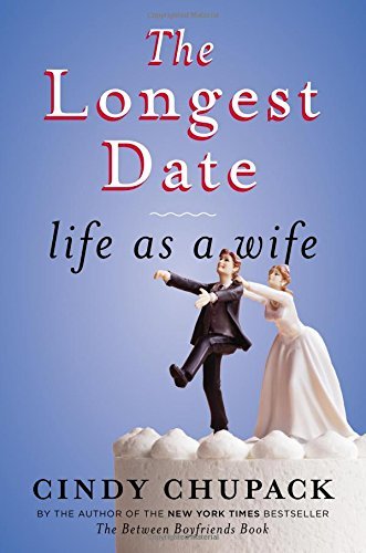 The Longest Date: Life as a Wife: Chupack, Cindy