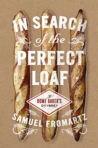 9780670025619: In Search of the Perfect Loaf: A Home Baker's Odyssey