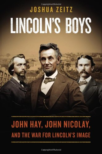 9780670025664: Lincoln's Boys: John Hay, John Nicolay, and the War for Lincoln's Image